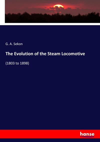 The Evolution of the Steam Locomotive