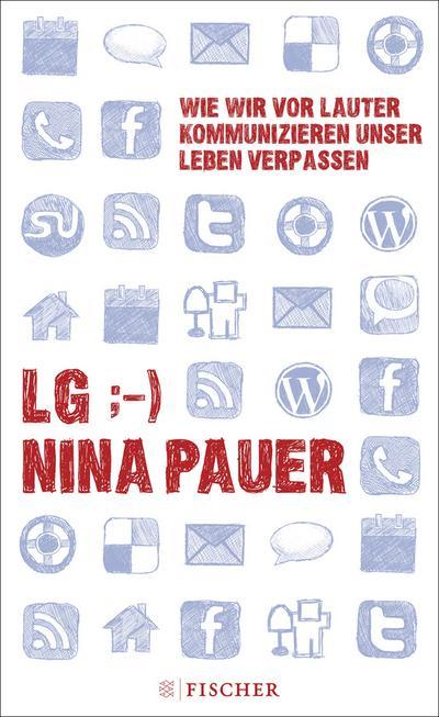 LG;-) Wie wir vor lauter Kommunizieren unser Leben verpassen (Fischer HC)