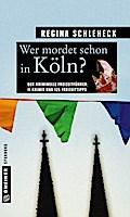 Wer mordet schon in Köln?: 11 Krimis und 125  ...