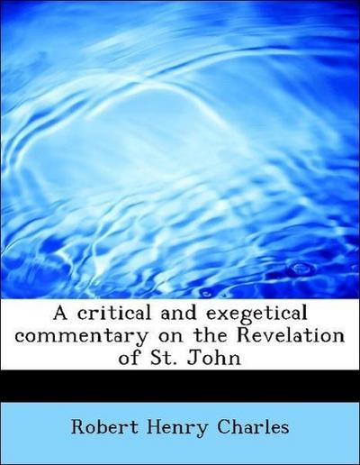 A critical and exegetical commentary on the Revelation of St. John