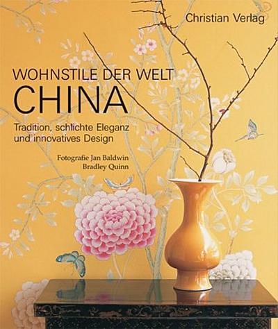 Wohnstile der Welt CHINA. Tradition, schlichte Eleganz und innovatives Design