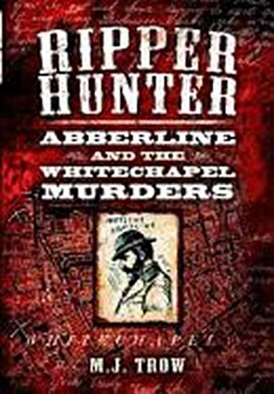 Ripper Hunter: Abberline and the Whitechapel Murders