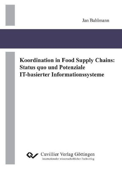 Koordination in Food Supply Chains: Status quo und Potenziale IT-basierter Informationssysteme