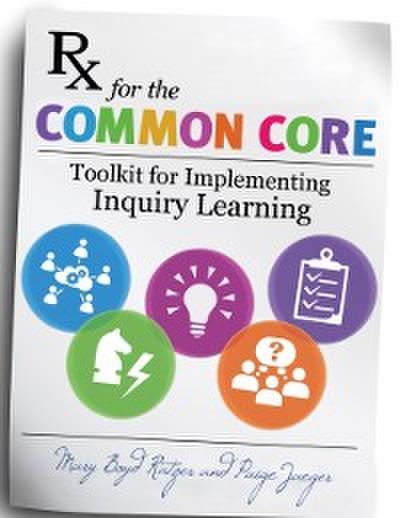 RX for the Common Core: Toolkit for Implementing Inquiry Learning