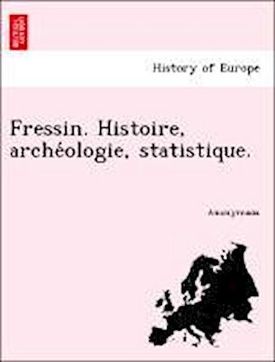 Fressin. Histoire, arche´ologie, statistique.