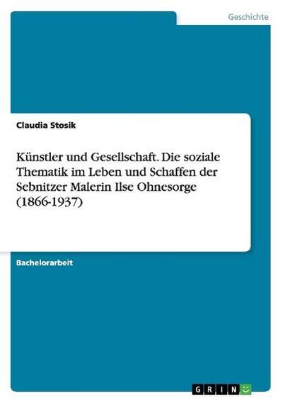 Künstler und Gesellschaft. Die soziale Thematik im Leben und Schaffen der Sebnitzer Malerin Ilse Ohnesorge (1866-1937)