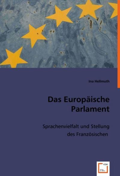 Das Europäische Parlament: Sprachenvielfalt und Stellung des Französischen