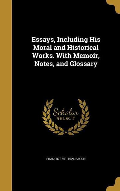 ESSAYS INCLUDING HIS MORAL & H