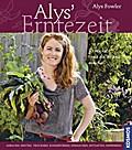 Alys Erntezeit; Anbauen, ernten, trocknen, konservieren, einmachen, entsaften, einfrieren.   ; Deutsch; ca. 208 S., 173 farb. Fotos -