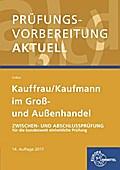 Prüfungsvorbereitung aktuell - Kauffrau/ Kaufmann im Groß- und Außenhandel: Zwischen- und Abschlussprüfung für die bundesweit einheitliche Prüfung
