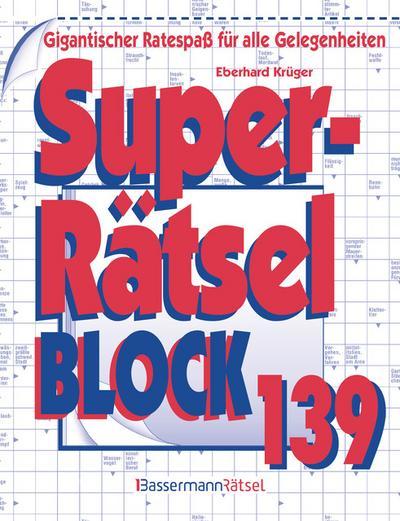 Superrätselblock. .139 - Bassermann - , Deutsch, Eberhard Krüger, Gigantischer Ratespaß für alle Gelegenheiten, Gigantischer Ratespaß für alle Gelegenheiten