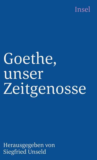 Goethe, unser Zeitgenosse: Über Fremdes und Eigenes (insel taschenbuch)