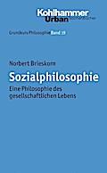 Grundkurs Philosophie: Sozialphilosophie: Eine Philosophie des gesellschaftlichen Lebens (Urban-Taschenbücher, Band 403)