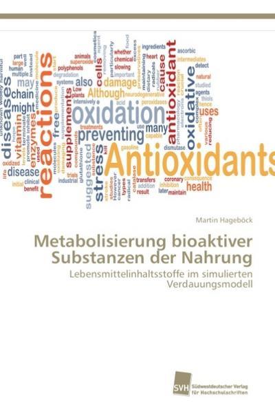 Metabolisierung bioaktiver Substanzen der Nahrung: Lebensmittelinhaltsstoffe im simulierten Verdauungsmodell