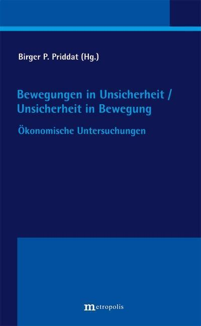 Bewegungen in Unsicherheit / Unsicherheit in Bewegung: Ökonomische Untersuchungen (Konstanzer Beiträge zum Nichtwissen in der Ökonomie)