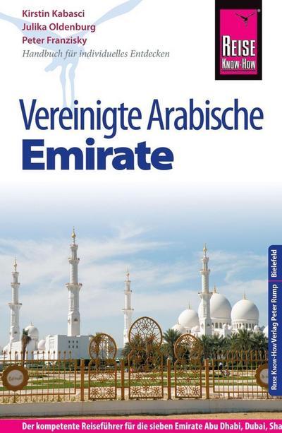 Reise Know-How Reiseführer Vereinigte Arabische Emirate (Abu Dhabi, Dubai, Sharjah, Ajman, Umm al-Quwain, Ras al-Khaimah und Fujairah): Reiseführer für individuelles Entdecken