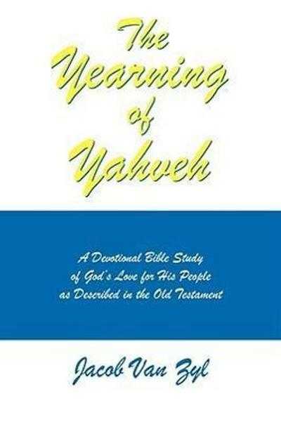 The Yearning of Yahveh: A Devotional Bible Study of God's Love for His People as Described in the Old Testament
