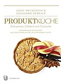 Produktküche - Süßspeisen, Gebäck und Getränke (Land kulinarischer Tradition. Ernährungsgeschichte in Sachsen. Reihe A - Tradition für die Zukunft)