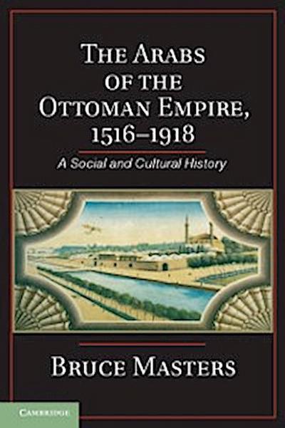Arabs of the Ottoman Empire, 1516-1918