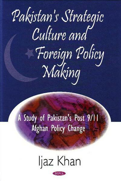 Pakistan Strategic Culture & Foreign Policy Making