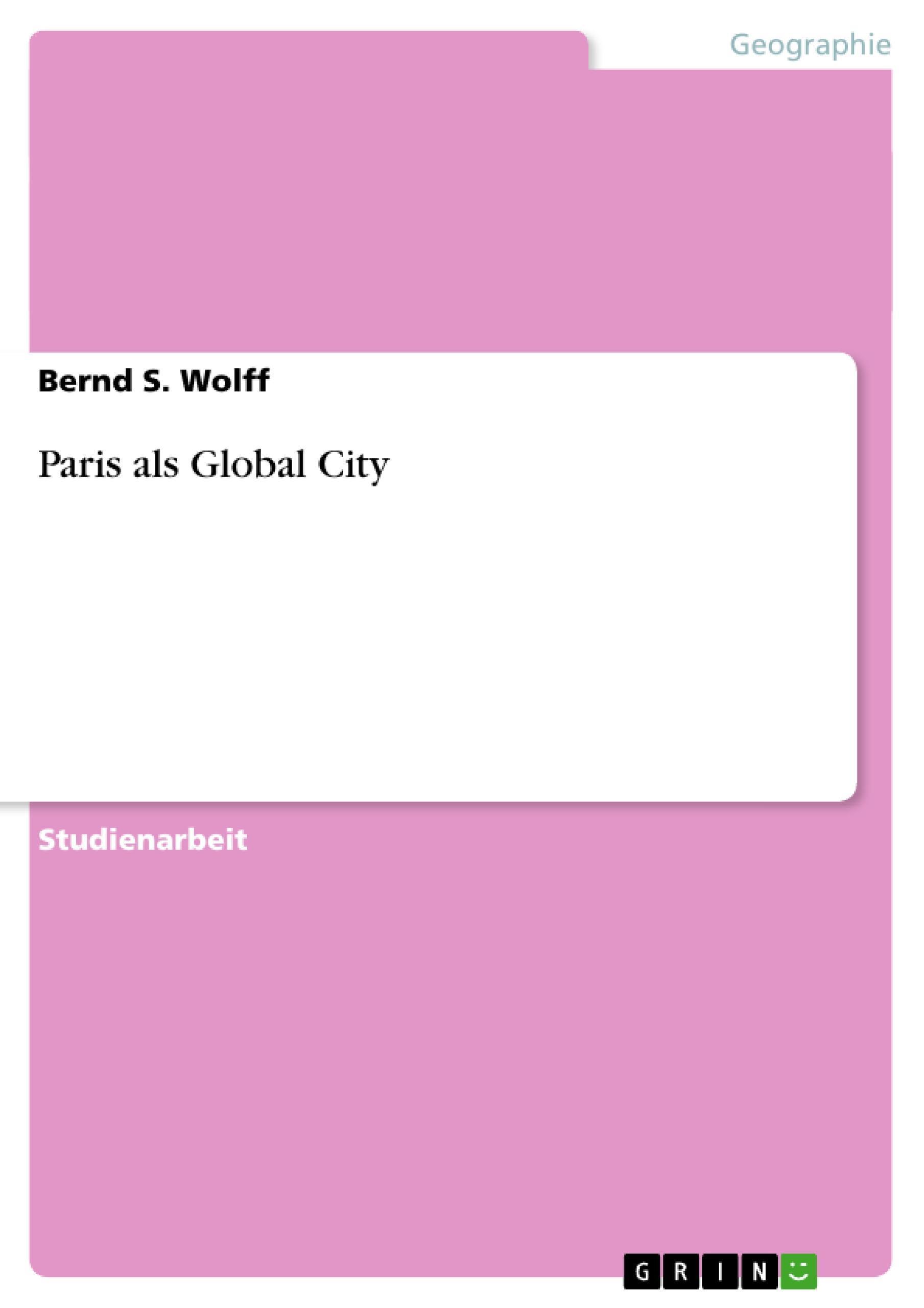 Bernd S. Wolff / Paris als Global City /  9783656089827