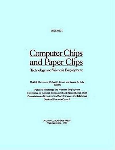 Computer Chips and Paper Clips: Technology and Women's Employment, Volume I