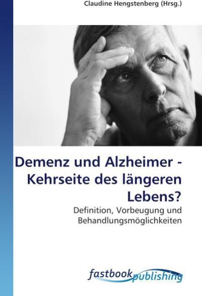 Demenz und Alzheimer - Kehrseite des längeren Lebens?