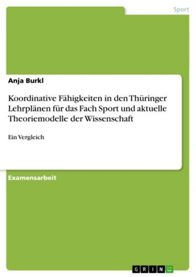 Koordinative Fähigkeiten in den Thüringer Lehrplänen für das Fach Sport und aktuelle Theoriemodelle der Wissenschaft