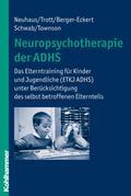Neuropsychotherapie der ADHS: Das Elterntraining für Kinder und Jugendliche (ETKJ ADHS) unter Berücksichtigung des selbst betroffenen Elternteils
