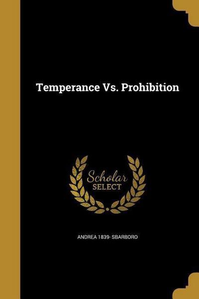 TEMPERANCE VS PROHIBITION