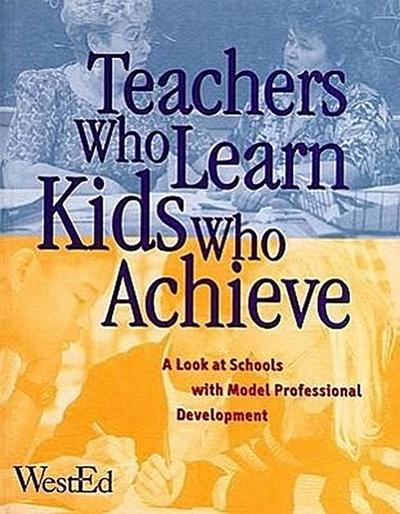 Teachers Who Learn, Kids Who Achieve: A Look at Schools with Model Professional Development