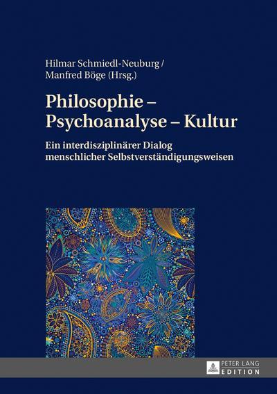 Philosophie – Psychoanalyse – Kultur: Ein interdisziplinärer Dialog menschlicher Selbstverständigungsweisen