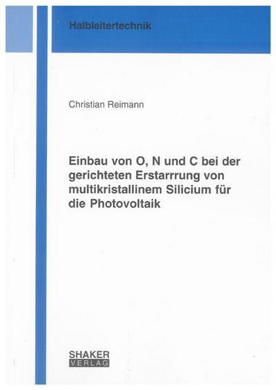 Einbau von O, N und C bei der gerichteten Erstarrrung von multikristallinem Silicium für die Photovoltaik