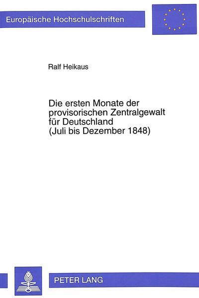Die ersten Monate der provisorischen Zentralgewalt für Deutschland.  (Juli bis Dezember 1848)
