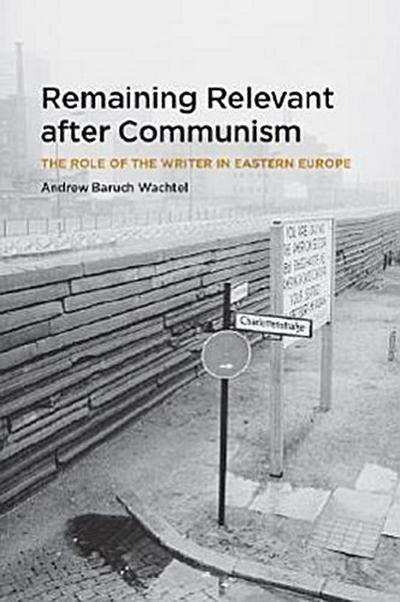 Remaining Relevant After Communism: The Role of the Writer in Eastern Europe
