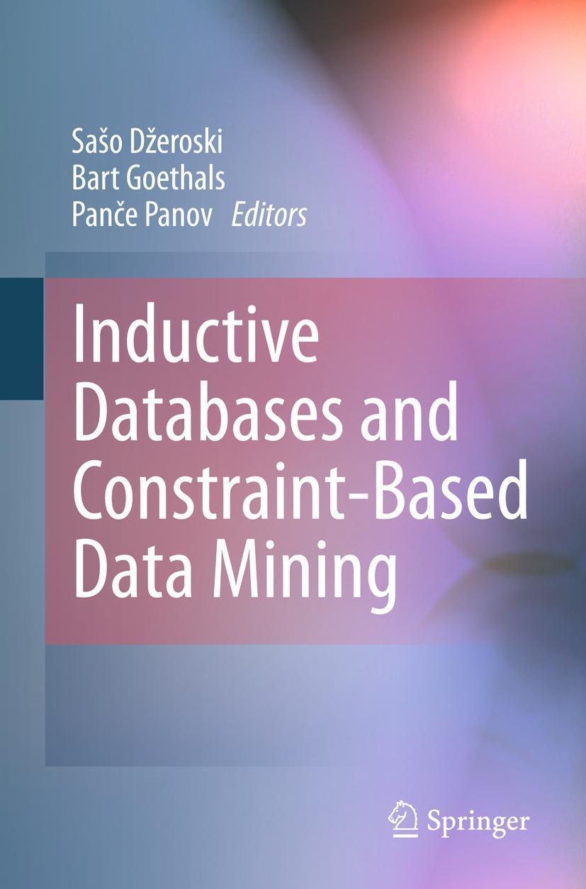 Inductive Databases and Constraint-Based Data Mining Saso Dzeroski