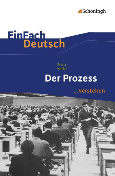 EinFach Deutsch ... verstehen / Interpretationshilfen: EinFach Deutsch ... verstehen: Franz Kafka: Der Prozess