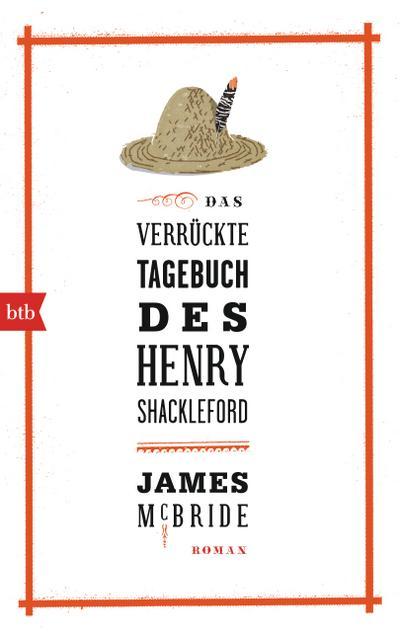 Das verrückte Tagebuch des Henry Shackleford: Roman