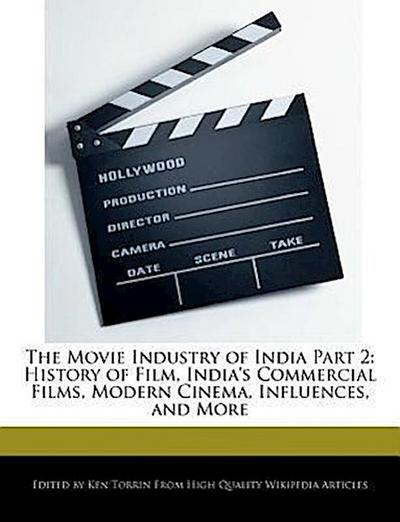 The Movie Industry of India Part 2: History of Film, India's Commercial Films, Modern Cinema, Influences, and More