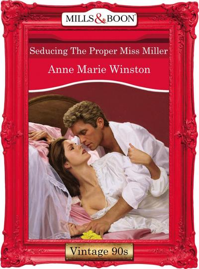 Seducing The Proper Miss Miller (Mills & Boon Vintage Desire)