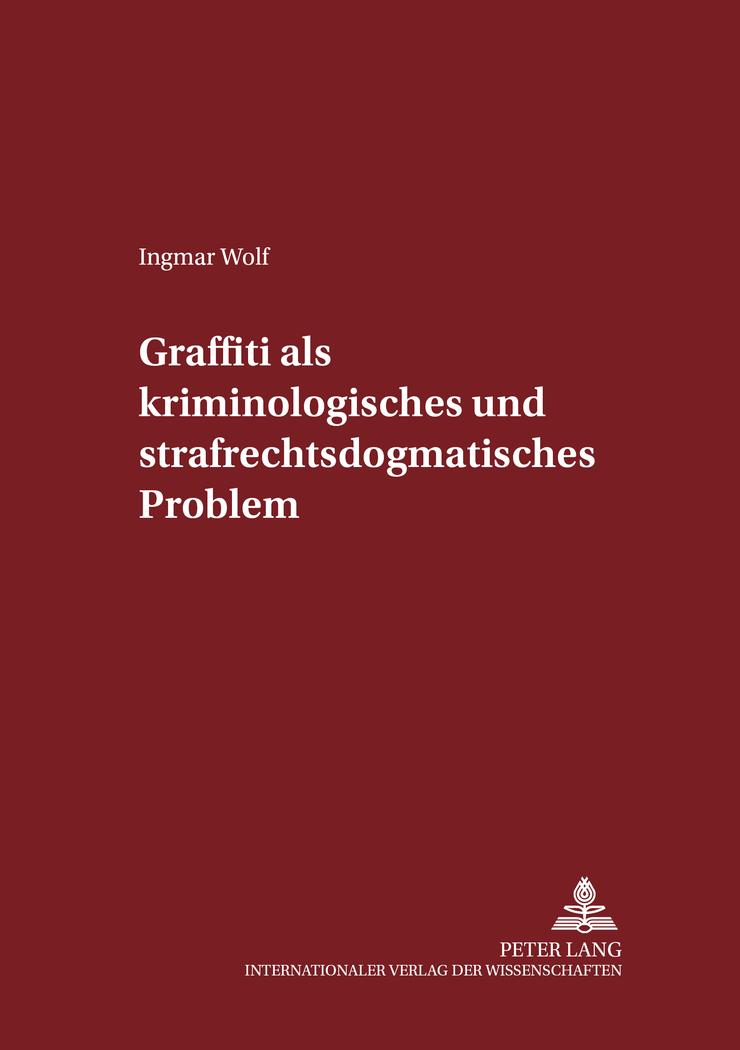 Graffiti als kriminologisches und strafrechtsdogmatisches Pr ... 9783631530887