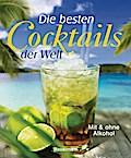 Die besten Cocktails der Welt; Mit und ohne A ...