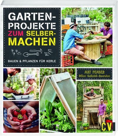 Gartenprojekte zum Selbermachen; Bauen & Pflanzen für Kerle; Übers. v. Krabbe, Wiebke/Gotta, Carola; Deutsch; durchgeh. farbig