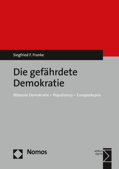 Die gefährdete Demokratie: Illiberale Demokratie - Populismus - Europaskepsis