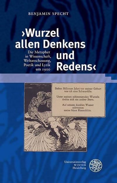 ›Wurzel allen Denkens und Redens‹: Die Metapher in Wissenschaft, Weltanschauung, Poetik und Lyrik um 1900 (Probleme der Dichtung, Band 52)