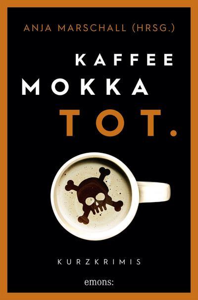 Kaffee. Mokka. Tot.