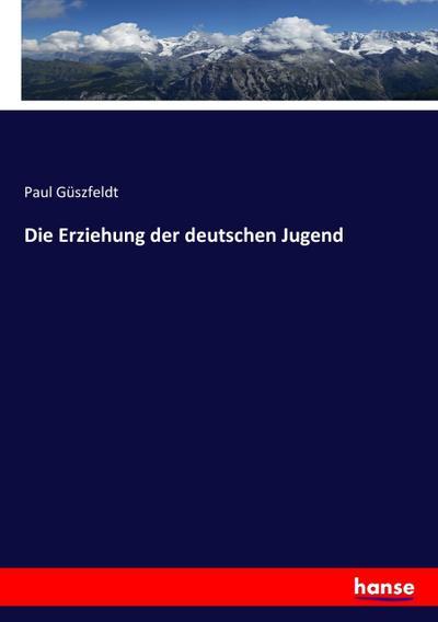 Die Erziehung der deutschen Jugend