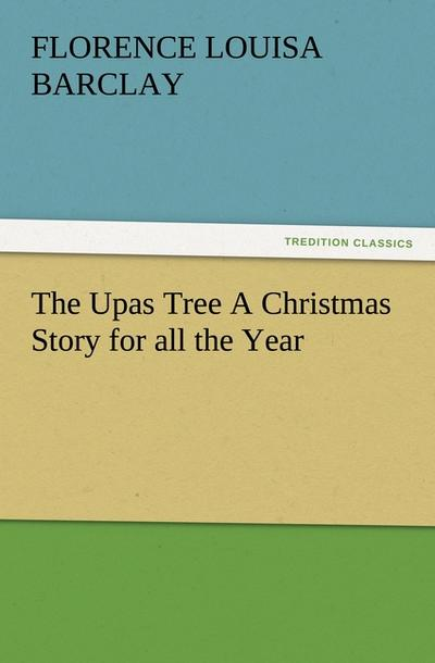The Upas Tree A Christmas Story for all the Year