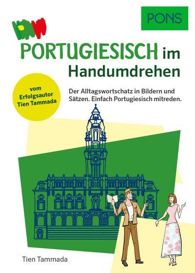 PONS Portugiesisch Im Handumdrehen: Der Alltagswortschatz in Bildern und Sätzen, um sofort loszulegen (PONS … im Handumdrehen)