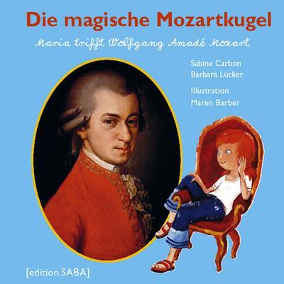 Die magische Mozartkugel. Maria trifft Wolfgang Amadé Mozart